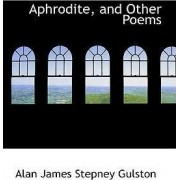 Aphrodite, and Other Poems by Alan James Stepney Gulston