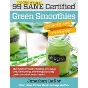 99 Calorie Myth & Sane Certified Green Smoothies (Updated and Expanded): The Most Hormonally Healing, Low-Sugar, Belly-Fat-Burning, and Energy Boostin