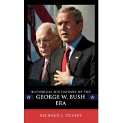 Historical Dictionary of the George W. Bush Era by Richard S. Conley