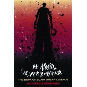 Be Afraid, be Very Afraid by Jan Harold Brunvand
