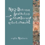 Neo-Baroque Aesthetics and Contemporary Entertainment by Angela Ndalianis