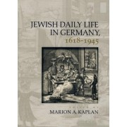 Jewish Daily Life in Germany, 1618-1945 by Marion A. Kaplan