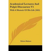 Academical Lectures and Pulpit Discourses V1 by Robert Balmer