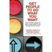 Get People to Do What You Want by Gregory Hartley