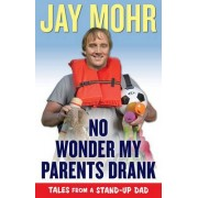 No Wonder My Parents Drank by Jay Mohr