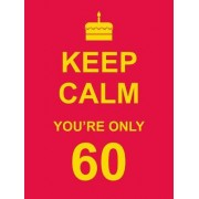 Keep Calm You're Only 60 by Vicky Edwards