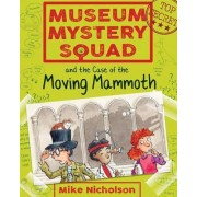 Museum Mystery Squad and the Case of the Moving Mammoth by Mike Nicholson