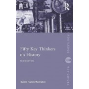Fifty Key Thinkers on History by Marnie Hughes-Warrington