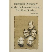 Historical Dictionary of the Jacksonian Era and Manifest Destiny by Terry Corps