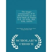 The Longer Commentary of R. David Kimhi on the First Book of Psalms (I-X, XV-XVII, XIX, XXII, XXIV); - Scholar's Choice Edition by David Kimhi