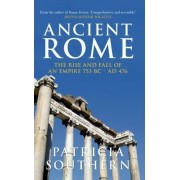 Ancient Rome The Rise and Fall of an Empire 753BC-AD476 by Patricia Southern