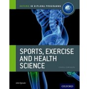 Ib Sports, Exercise and Health Science Course Book: Oxford Ib Diploma Programme by John Sproule
