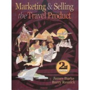 Marketing and Selling the Travel Product by James F. Burke