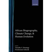 African Biogeography, Climate Change, and Human Evolution by Timothy G. Bromage