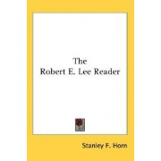 The Robert E. Lee Reader by Stanley F Horn