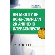 Reliability of RoHS-Compliant 2D and 3D IC Interconnects by John H. Lau