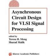 Asynchronous Circuit Design for VLSI Signal Processing by Teresa H. Meng