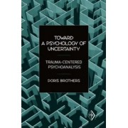 Toward a Psychology of Uncertainty by Doris Brothers