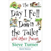 The Day I Fell Down the Toilet and Other Poems by Steve Turner