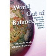 World Out of Balance by Stephen G. Brooks
