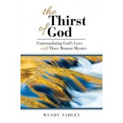 The Thirst of God by Wendy Farley