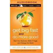 Get Big Fast and Do More Good: Start Your Business by Ido Leffler