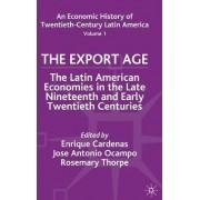 An Economic History of Twentieth-Century Latin America: The Export Age v. 1 by Enrique Cardenas