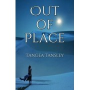 Out of Place by Tangea Tansley