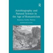 Autobiography and Natural Science in the Age of Romanticism: Rousseau, Goethe, Thoreau