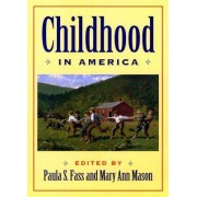 Childhood in America by Paula S. Fass