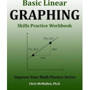 Basic Linear Graphing Skills Practice Workbook by Chris McMullen