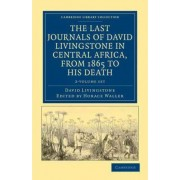 The Last Journals of David Livingstone in Central Africa, from 1865 to His Death 2 Volume Set by David Livingstone