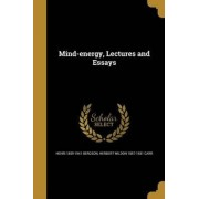 Mind-Energy, Lectures and Essays by Henri 1859-1941 Bergson