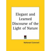 Elegant and Learned Discourse of the Light of Nature (1654) by Nathanael Culverwel