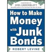 How to Make Money with Junk Bonds by Robert Levine