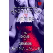 Masters of My Desire (the Doms of Genesis, Book 2) by Jenna Jacob