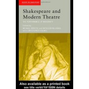Shakespeare And Modern Theatre: Performance Of Modernity