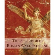 The Splendor of Roman Wall Painting, Hardcover