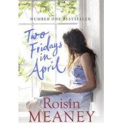 Two Fridays in April: From the Number One Bestselling Author by Roisin Meaney