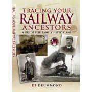 Tracing Your Railway Ancestors by Di Drummond