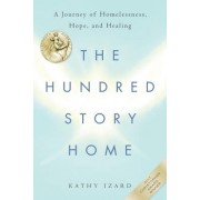 The Hundred Story Home: A Journey of Homelessness, Hope and Healing