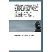Initiative Measure No. 9, Relating to Consolidation of State Institutions of Higher Education by Montana Secretary of State
