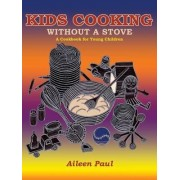 Kids Cooking Without a Stove, a Cookbook for Young Children by Aileen Paul