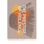 The Prestige of Violence by Sally Bachner