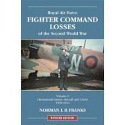 RAF Fighter Command Losses of the Second World War: Operational Losses Aircraft and Crews 1939-1941 v. 1 by Norman Franks