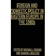 Foreign Domestic Policy of Eastern Europe by Michael J. Sodaro