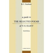 A Guide to the Selected Poems of T.S. Eliot by B. C. Southam