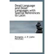 Dead Language and Dead Languages with Special References to Latin by Postgate J P (John Percival)