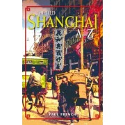 The Old Shanghai A-Z by Paul French