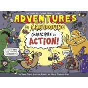 Adventures in Cartooning: Characters in Action by James Sturm